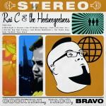 Rai C & the HeeBeeGeeBees - Cocktail, Taco, Bravo