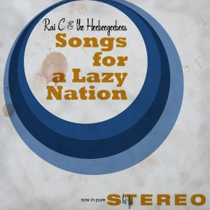 Rai C & the HeeBeeGeeBees - Songs for a Lazy Nation