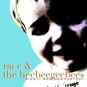 Rai C & the HeeBeeGeeBees - Sing It Brother Portnoy